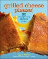 grilled cheese, please! 50 scrumptiously cheesy recipes book