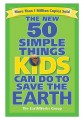 the new 50 simple things kids can do to save the earth book